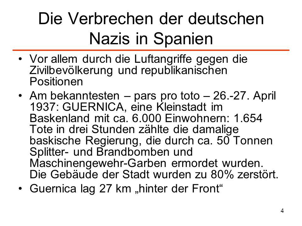 4 Die Verbrechen der deutschen Nazis in Spanien Vor allem durch die Luftangriffe gegen die Zivilbevölkerung und republikanischen Positionen Am bekannt