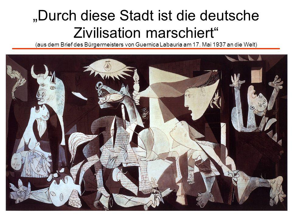 5 Durch diese Stadt ist die deutsche Zivilisation marschiert (aus dem Brief des Bürgermeisters von Guernica Labauria am 17. Mai 1937 an die Welt)