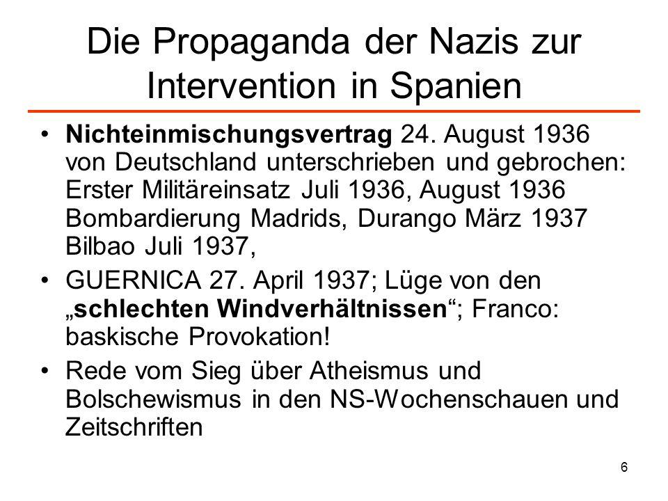 6 Die Propaganda der Nazis zur Intervention in Spanien Nichteinmischungsvertrag 24. August 1936 von Deutschland unterschrieben und gebrochen: Erster M