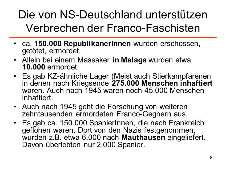 8 Die von NS-Deutschland unterstützen Verbrechen der Franco-Faschisten ca. 150.000 RepublikanerInnen wurden erschossen, getötet, ermordet. Allein bei