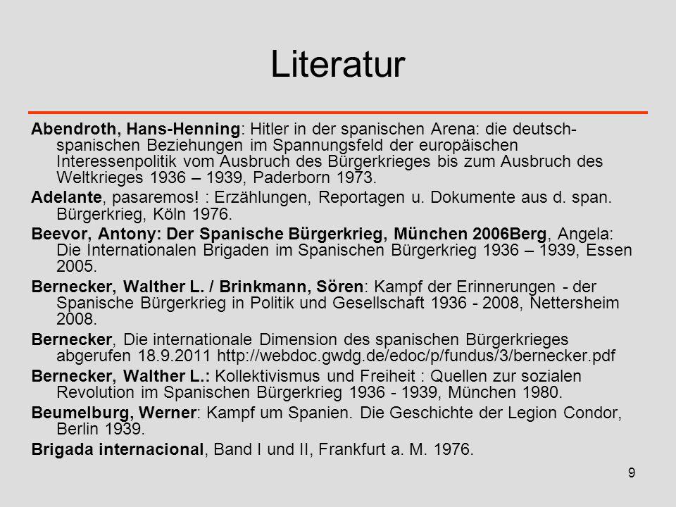 9 Literatur Abendroth, Hans-Henning: Hitler in der spanischen Arena: die deutsch- spanischen Beziehungen im Spannungsfeld der europäischen Interessenp