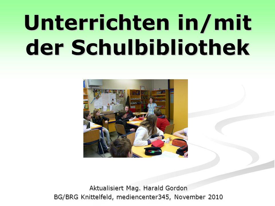 Unterrichten in/mit der Schulbibliothek Aktualisiert Mag.