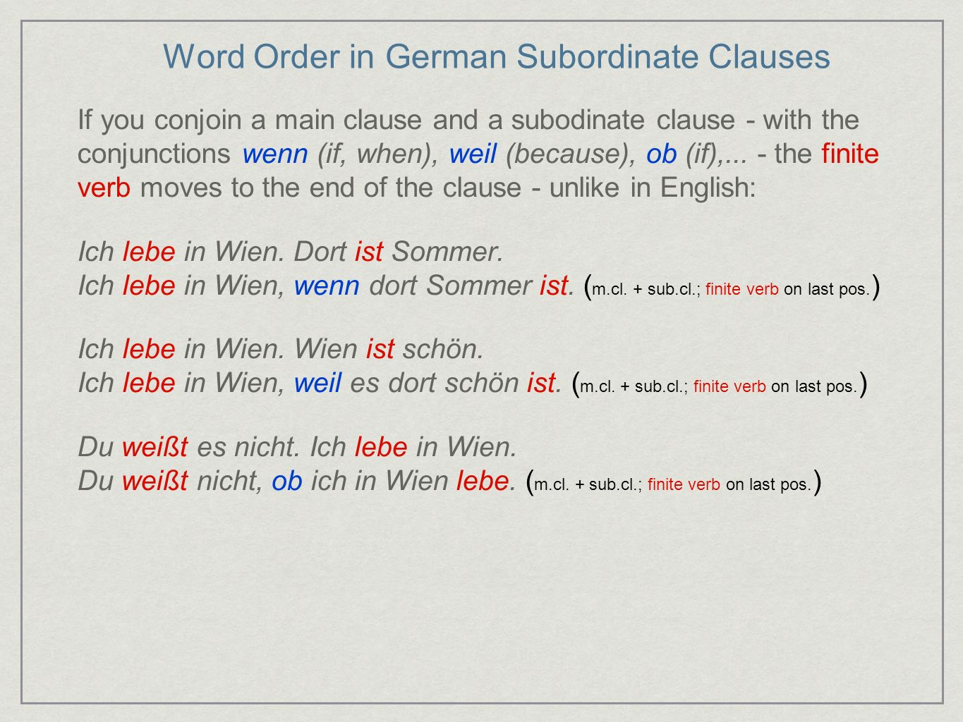 Word Order in German Subordinate Clauses If you conjoin a main clause and a subodinate clause - with the conjunctions wenn (if, when), weil (because),
