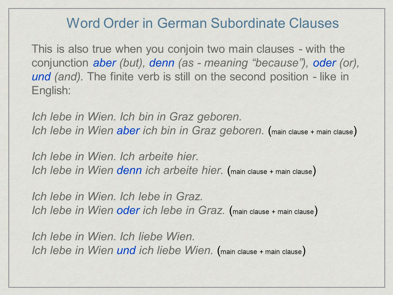 Word Order in German Subordinate Clauses This is also true when you conjoin two main clauses - with the conjunction aber (but), denn (as - meaning bec