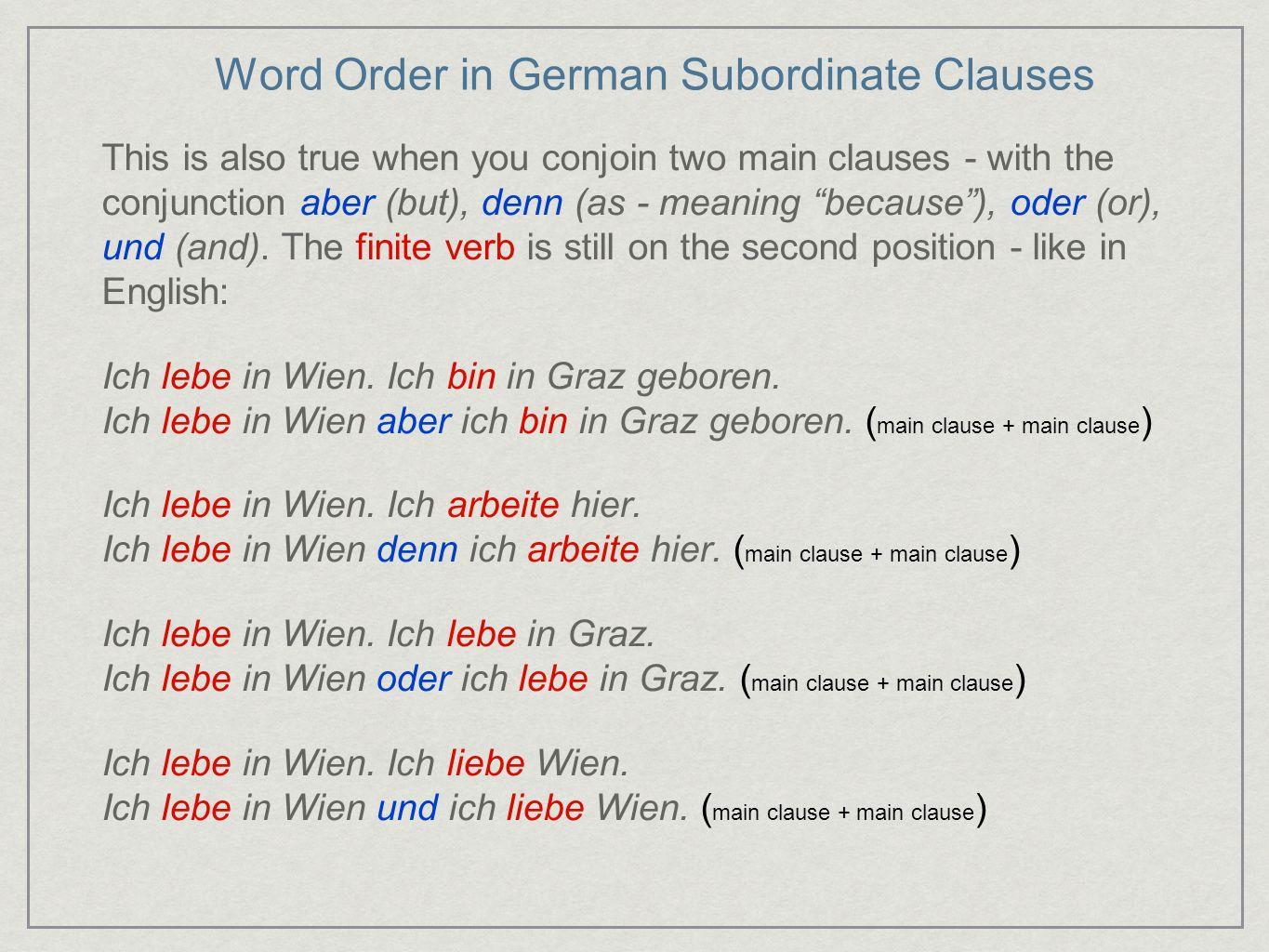 Word Order in German Subordinate Clauses Beside main clauses, however, a lot of sentences have subordinate clauses.