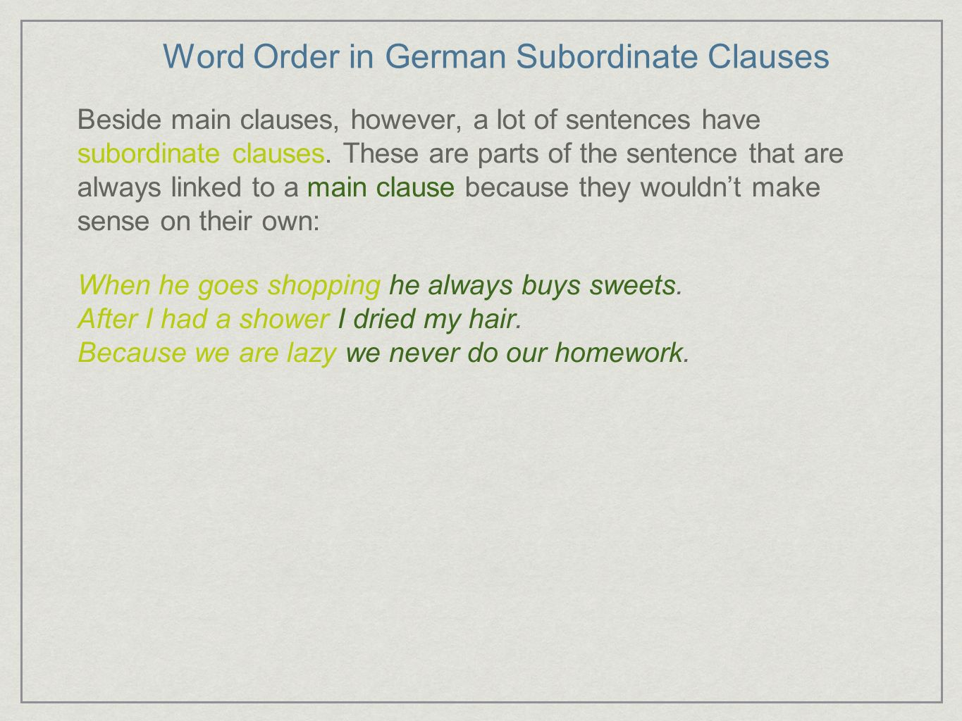 Word Order in German Subordinate Clauses Beside main clauses, however, a lot of sentences have subordinate clauses. These are parts of the sentence th