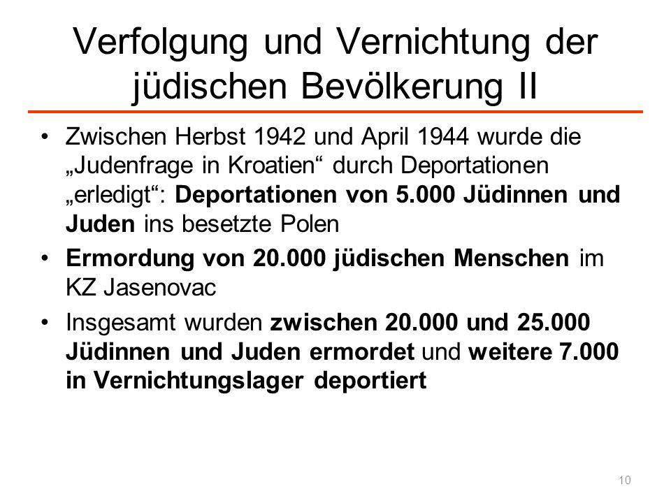 Verfolgung und Vernichtung der jüdischen Bevölkerung II Zwischen Herbst 1942 und April 1944 wurde die Judenfrage in Kroatien durch Deportationen erled