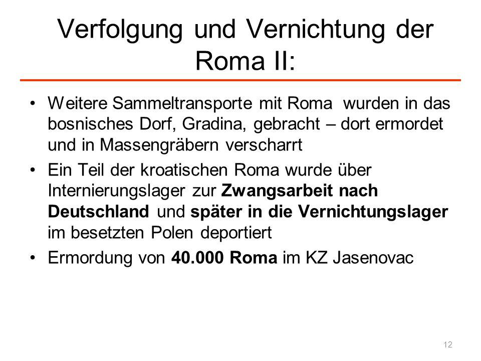 Verfolgung und Vernichtung der Roma II: Weitere Sammeltransporte mit Roma wurden in das bosnisches Dorf, Gradina, gebracht – dort ermordet und in Mass