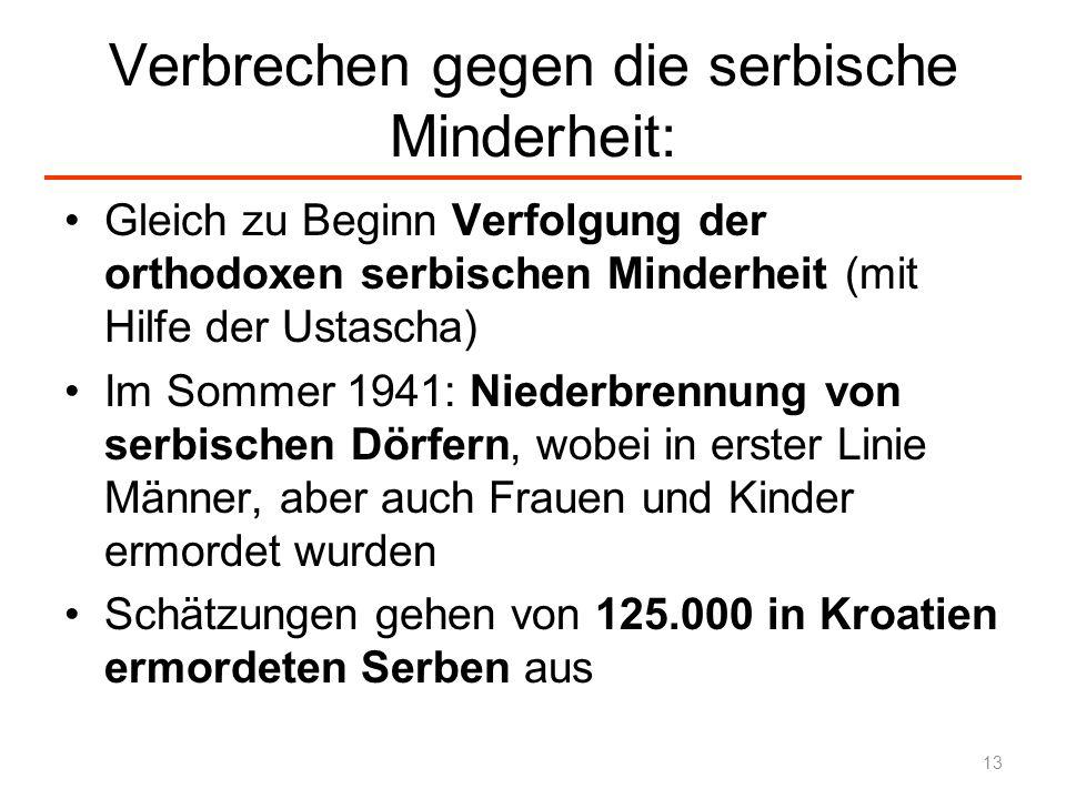 Verbrechen gegen die serbische Minderheit: Gleich zu Beginn Verfolgung der orthodoxen serbischen Minderheit (mit Hilfe der Ustascha) Im Sommer 1941: N