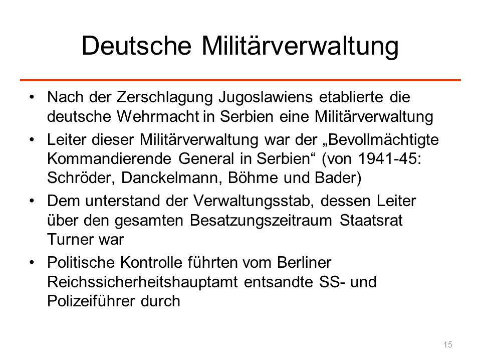 Deutsche Militärverwaltung Nach der Zerschlagung Jugoslawiens etablierte die deutsche Wehrmacht in Serbien eine Militärverwaltung Leiter dieser Militä