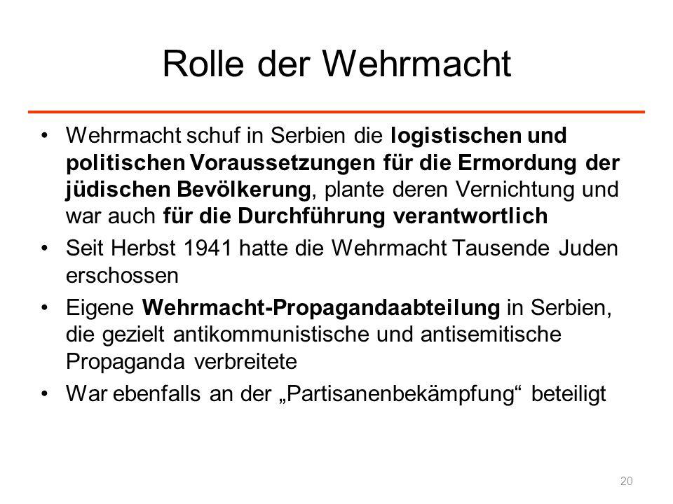Rolle der Wehrmacht Wehrmacht schuf in Serbien die logistischen und politischen Voraussetzungen für die Ermordung der jüdischen Bevölkerung, plante de