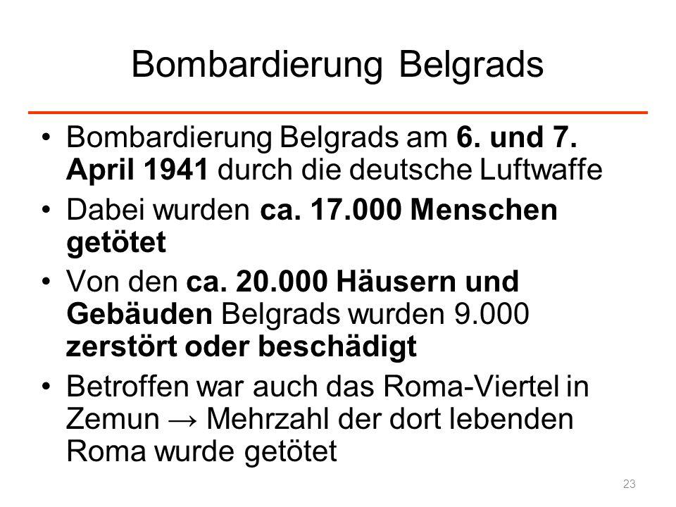 Bombardierung Belgrads Bombardierung Belgrads am 6. und 7. April 1941 durch die deutsche Luftwaffe Dabei wurden ca. 17.000 Menschen getötet Von den ca