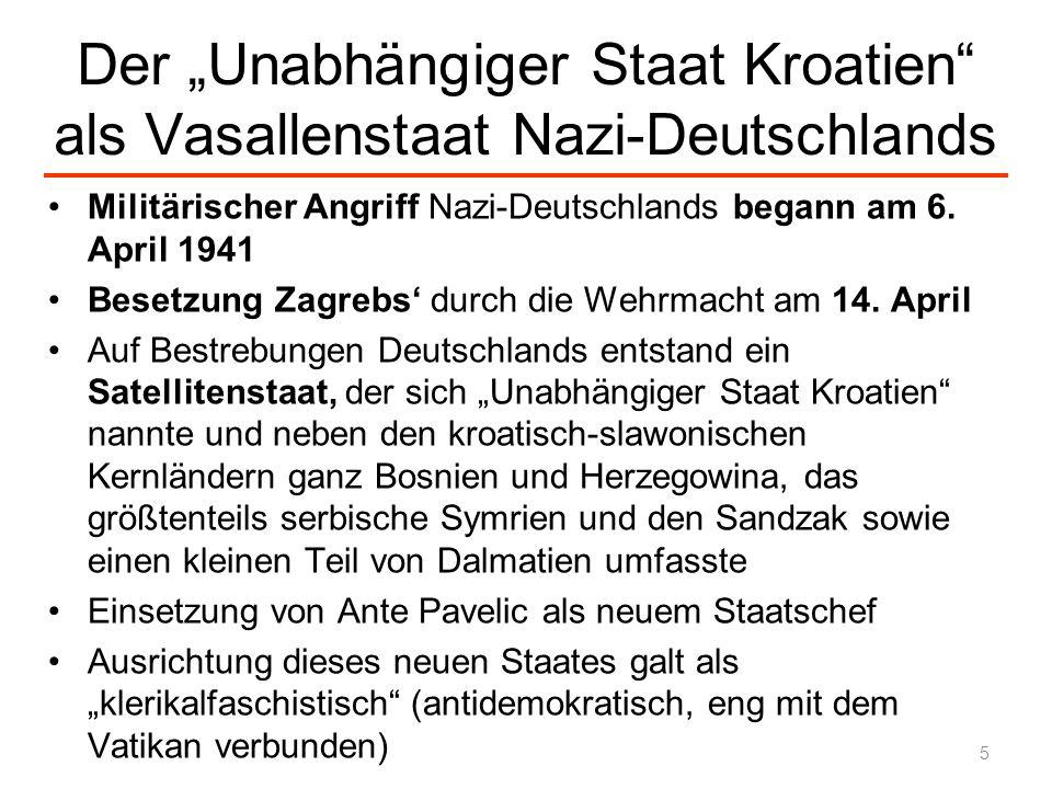 Der Unabhängiger Staat Kroatien als Vasallenstaat Nazi-Deutschlands Militärischer Angriff Nazi-Deutschlands begann am 6. April 1941 Besetzung Zagrebs