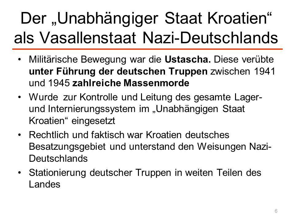 Der Unabhängiger Staat Kroatien als Vasallenstaat Nazi-Deutschlands Militärische Bewegung war die Ustascha. Diese verübte unter Führung der deutschen