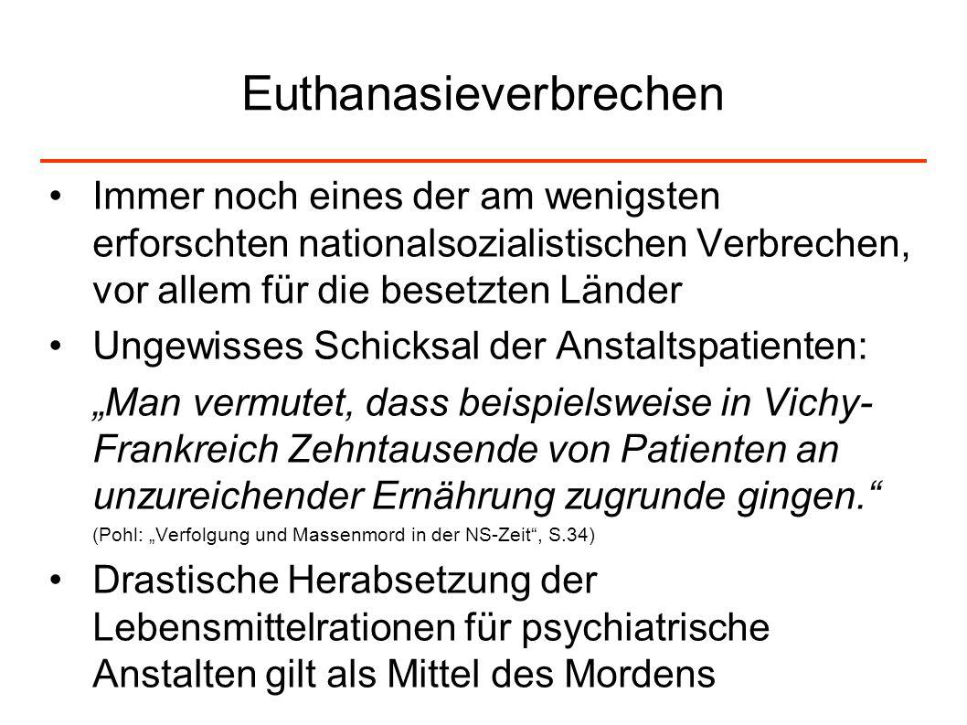 Euthanasieverbrechen Immer noch eines der am wenigsten erforschten nationalsozialistischen Verbrechen, vor allem für die besetzten Länder Ungewisses S