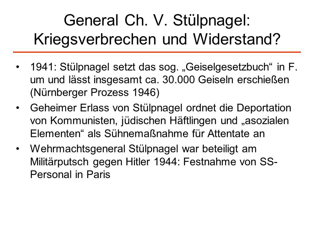 General Ch. V. Stülpnagel: Kriegsverbrechen und Widerstand? 1941: Stülpnagel setzt das sog. Geiselgesetzbuch in F. um und lässt insgesamt ca. 30.000 G