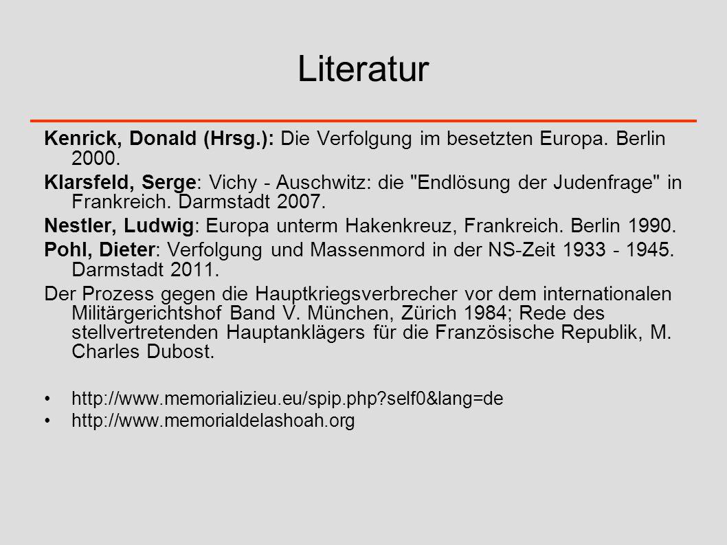 Literatur Kenrick, Donald (Hrsg.): Die Verfolgung im besetzten Europa. Berlin 2000. Klarsfeld, Serge: Vichy - Auschwitz: die