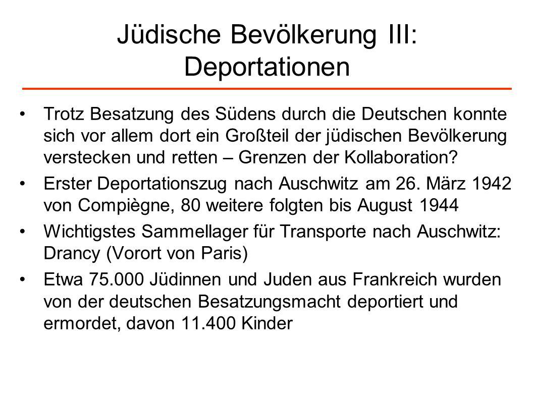 Jüdische Bevölkerung III: Deportationen Trotz Besatzung des Südens durch die Deutschen konnte sich vor allem dort ein Großteil der jüdischen Bevölkeru