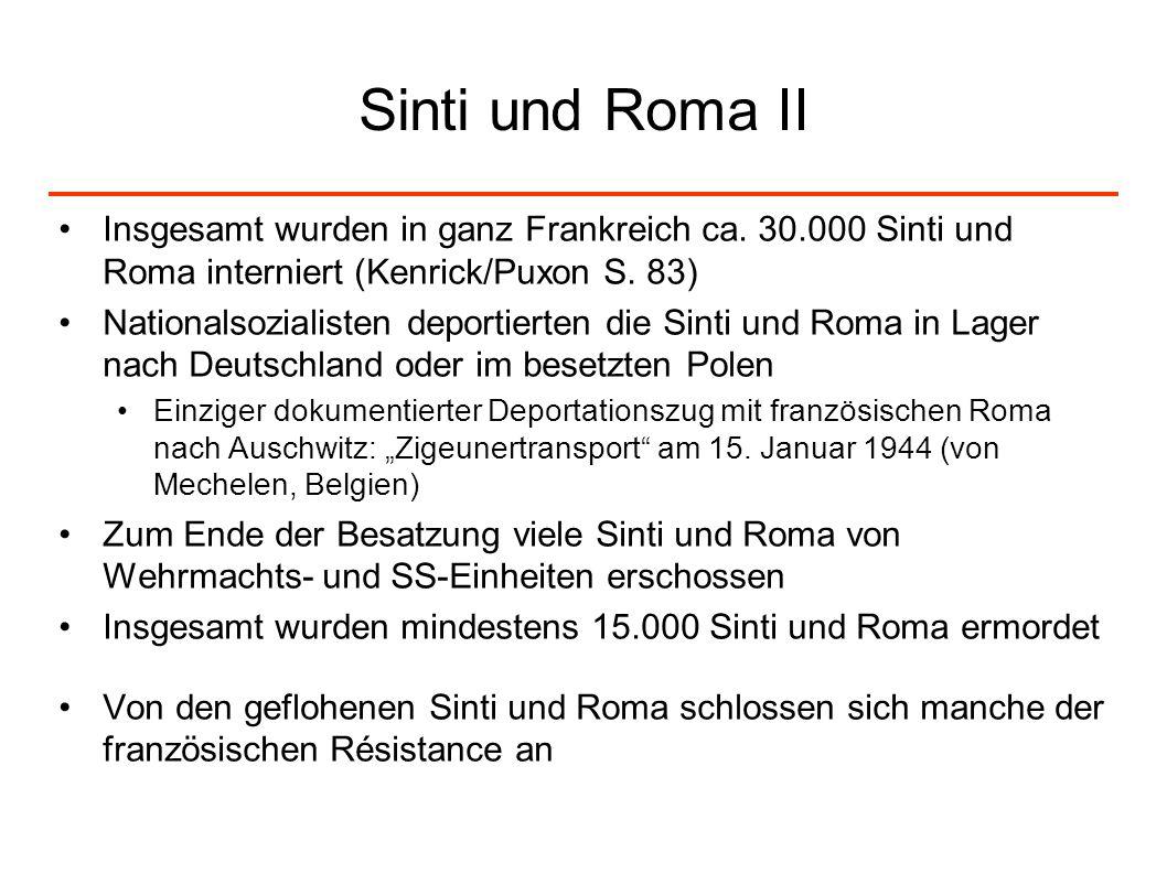 Sinti und Roma II Insgesamt wurden in ganz Frankreich ca. 30.000 Sinti und Roma interniert (Kenrick/Puxon S. 83) Nationalsozialisten deportierten die