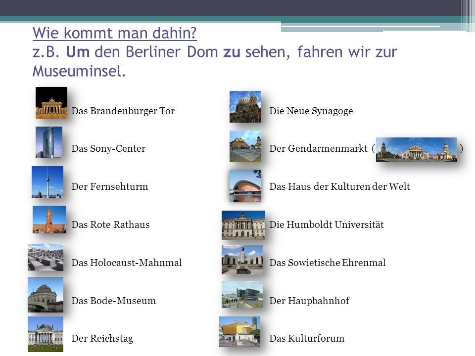 Wie kommt man dahin.z.B. Um den Berliner Dom zu sehen, fahren wir zur Museuminsel.