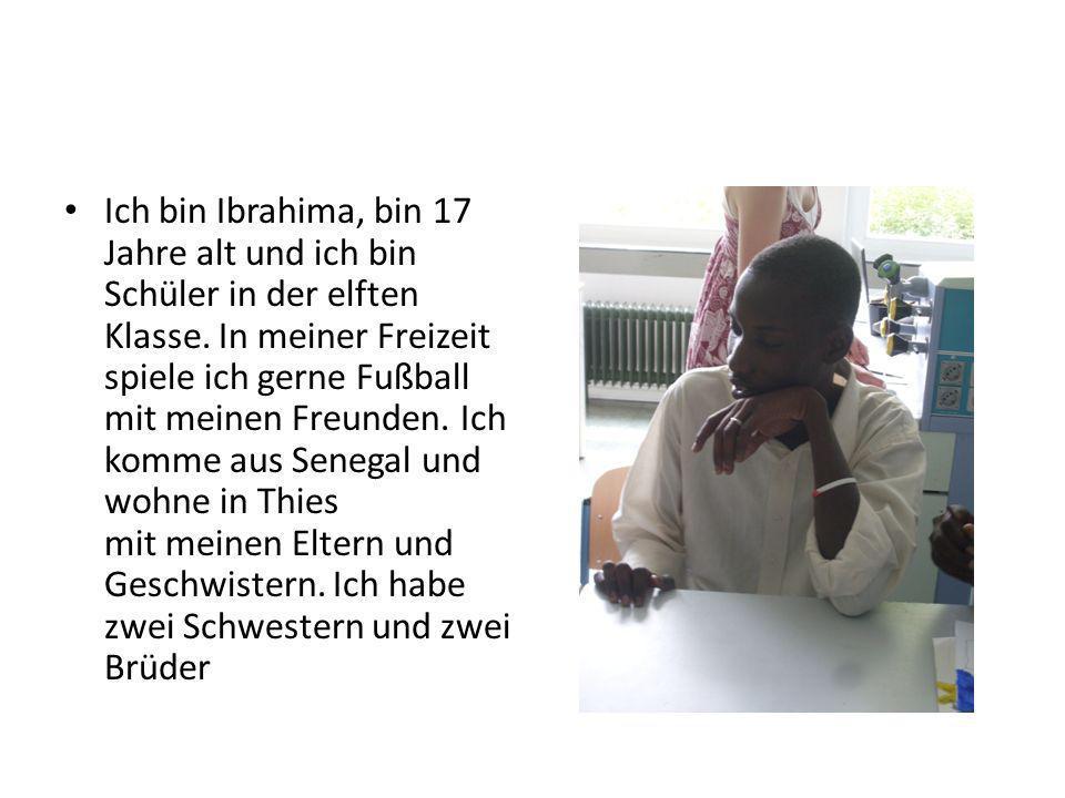 Ich bin Ibrahima, bin 17 Jahre alt und ich bin Schüler in der elften Klasse. In meiner Freizeit spiele ich gerne Fußball mit meinen Freunden. Ich komm
