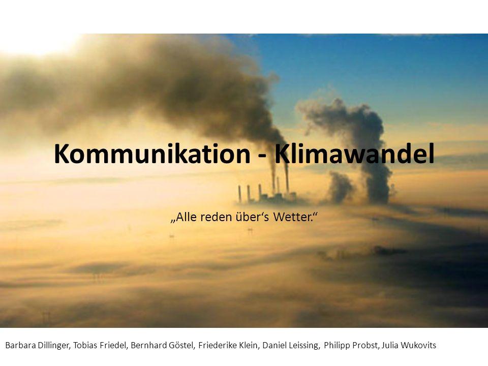 Kommunikation - Klimawandel Alle reden übers Wetter. Barbara Dillinger, Tobias Friedel, Bernhard Göstel, Friederike Klein, Daniel Leissing, Philipp Pr