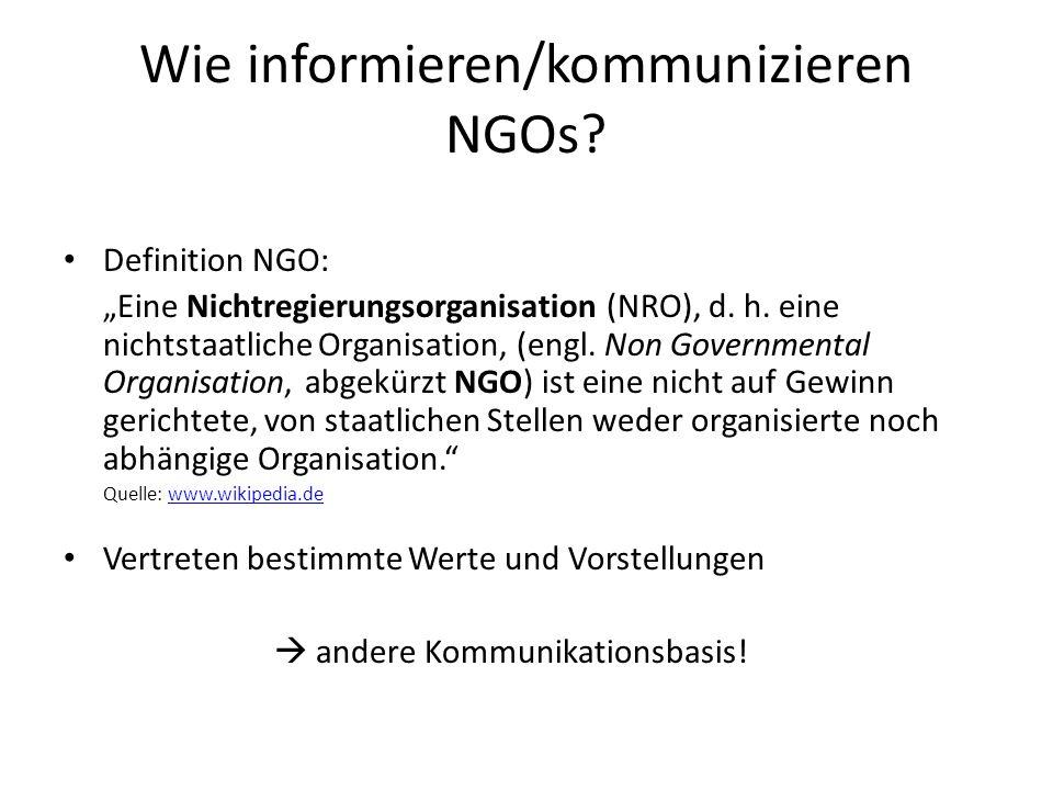 Wie informieren/kommunizieren NGOs? Definition NGO: Eine Nichtregierungsorganisation (NRO), d. h. eine nichtstaatliche Organisation, (engl. Non Govern