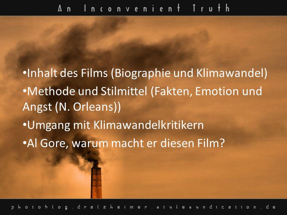Inhalt des Films (Biographie und Klimawandel) Methode und Stilmittel (Fakten, Emotion und Angst (N. Orleans)) Umgang mit Klimawandelkritikern Al Gore,