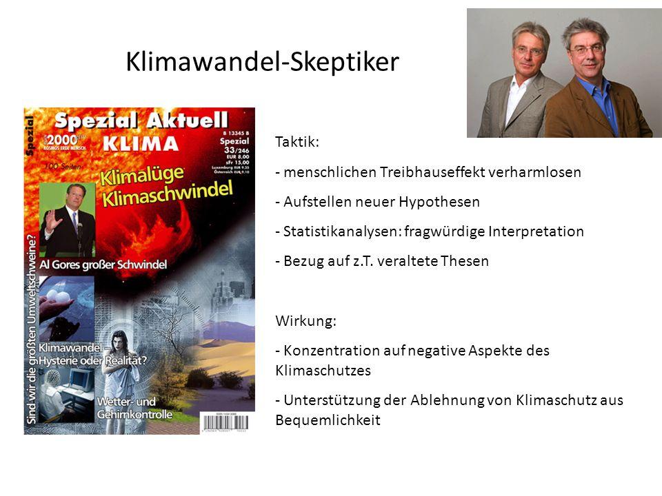 Klimawandel-Skeptiker Taktik: - menschlichen Treibhauseffekt verharmlosen - Aufstellen neuer Hypothesen - Statistikanalysen: fragwürdige Interpretatio