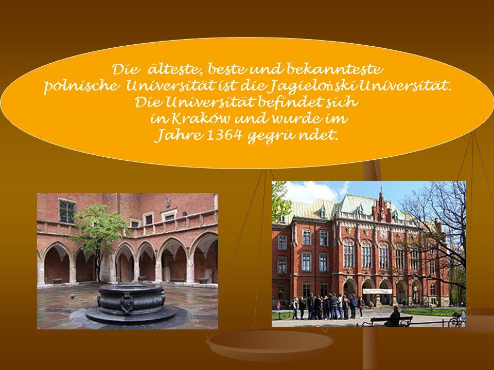 Die älteste, beste und bekannteste polnische Universität ist die Jagielo ń ski Universität. Die Universität befindet sich in Kraków und wurde im Jahre