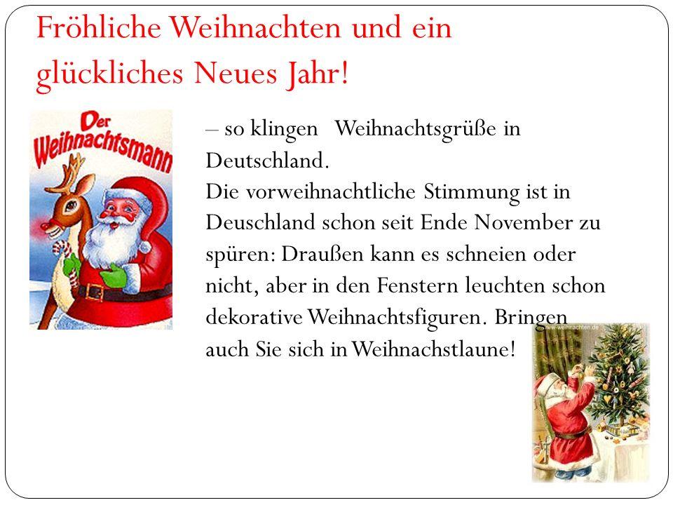 Fröhliche Weihnachten und ein glückliches Neues Jahr! – so klingen Weihnachtsgrüße in Deutschland. Die vorweihnachtliche Stimmung ist in Deuschland sc