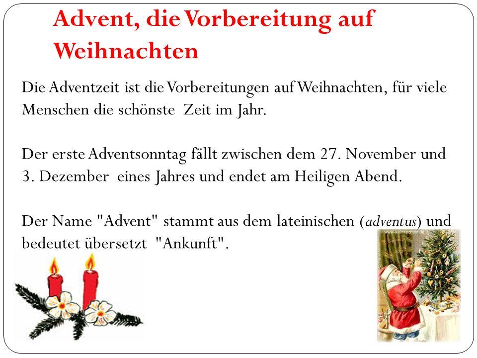 Advent, die Vorbereitung auf Weihnachten Die Adventzeit ist die Vorbereitungen auf Weihnachten, für viele Menschen die schönste Zeit im Jahr. Der erst