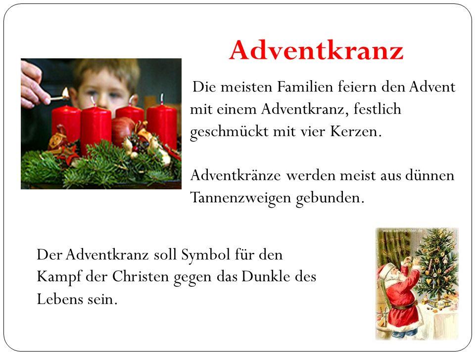 Adventkranz Die meisten Familien feiern den Advent mit einem Adventkranz, festlich geschmückt mit vier Kerzen. Adventkränze werden meist aus dünnen Ta