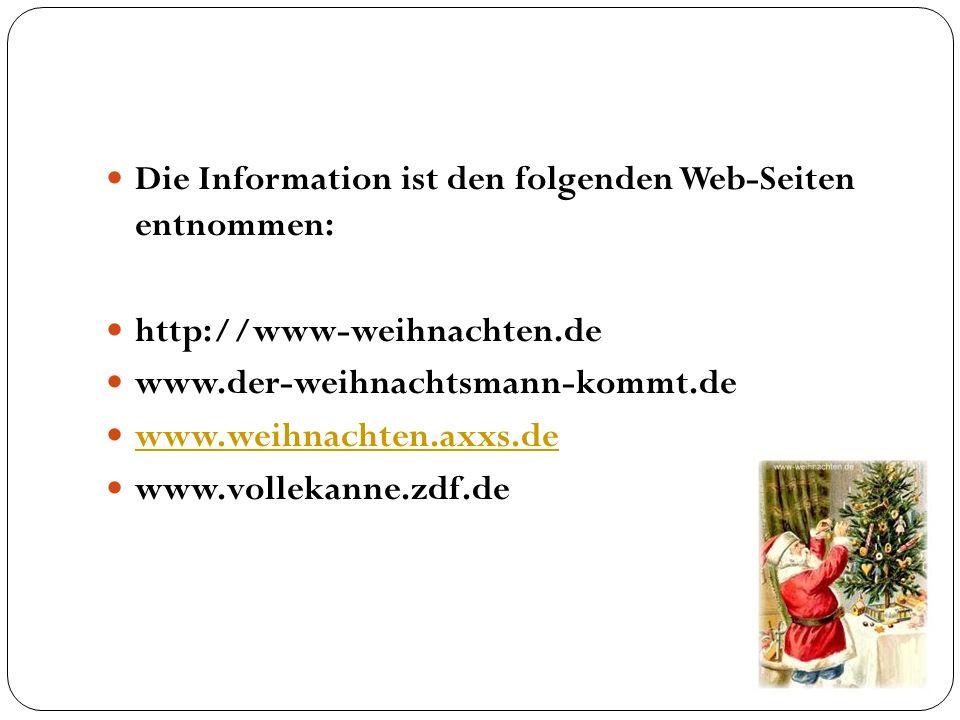 Die Information ist den folgenden Web-Seiten entnommen: http://www-weihnachten.de www.der-weihnachtsmann-kommt.de www.weihnachten.axxs.de www.vollekan