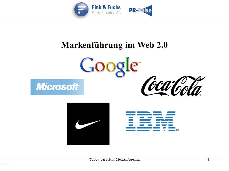 ©2007 bei F.F.T. MedienAgentur 1 Markenführung im Web 2.0