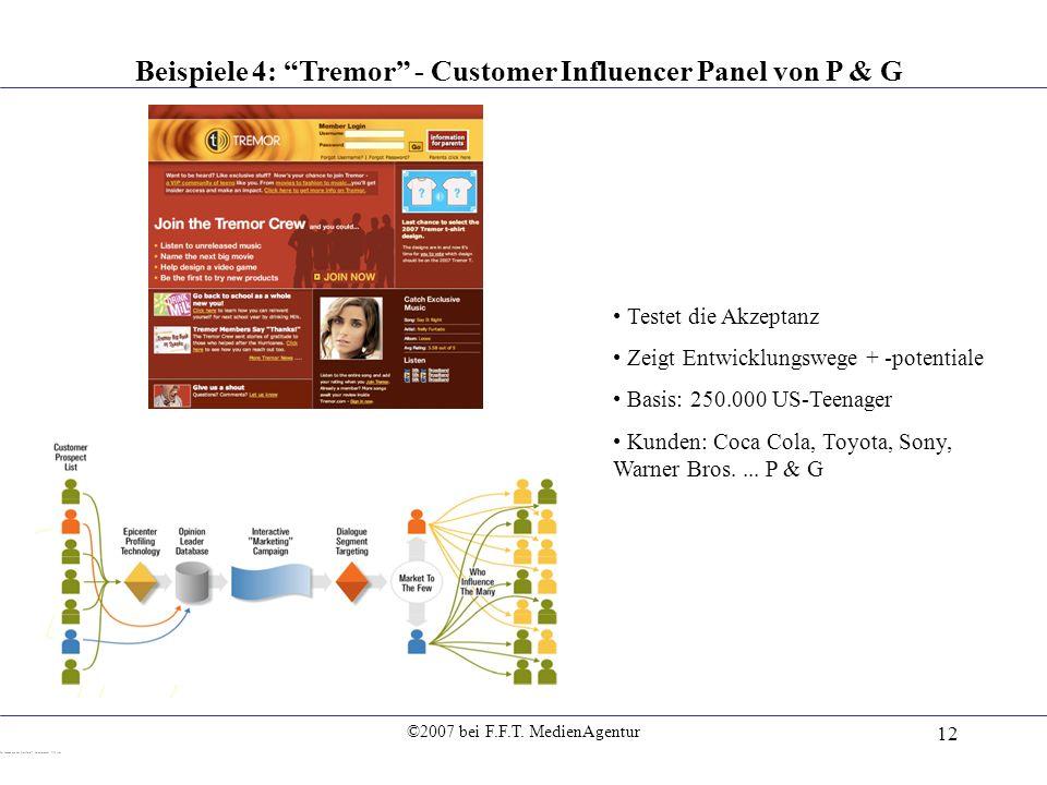 ©2007 bei F.F.T. MedienAgentur 12 Beispiele 4: Tremor - Customer Influencer Panel von P & G Testet die Akzeptanz Zeigt Entwicklungswege + -potentiale