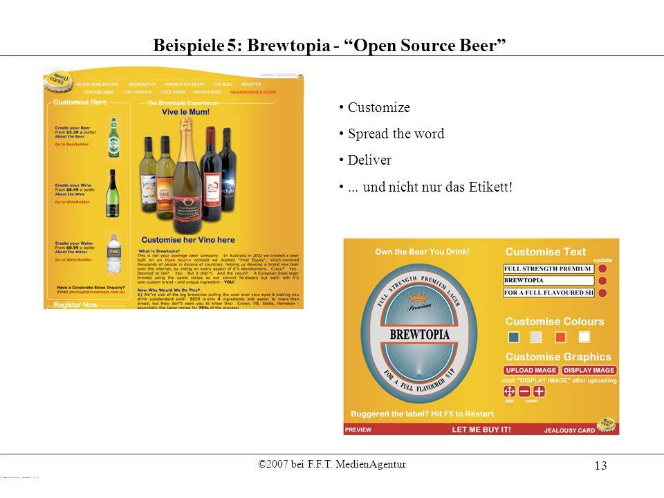 ©2007 bei F.F.T. MedienAgentur 13 Beispiele 5: Brewtopia - Open Source Beer Customize Spread the word Deliver... und nicht nur das Etikett!