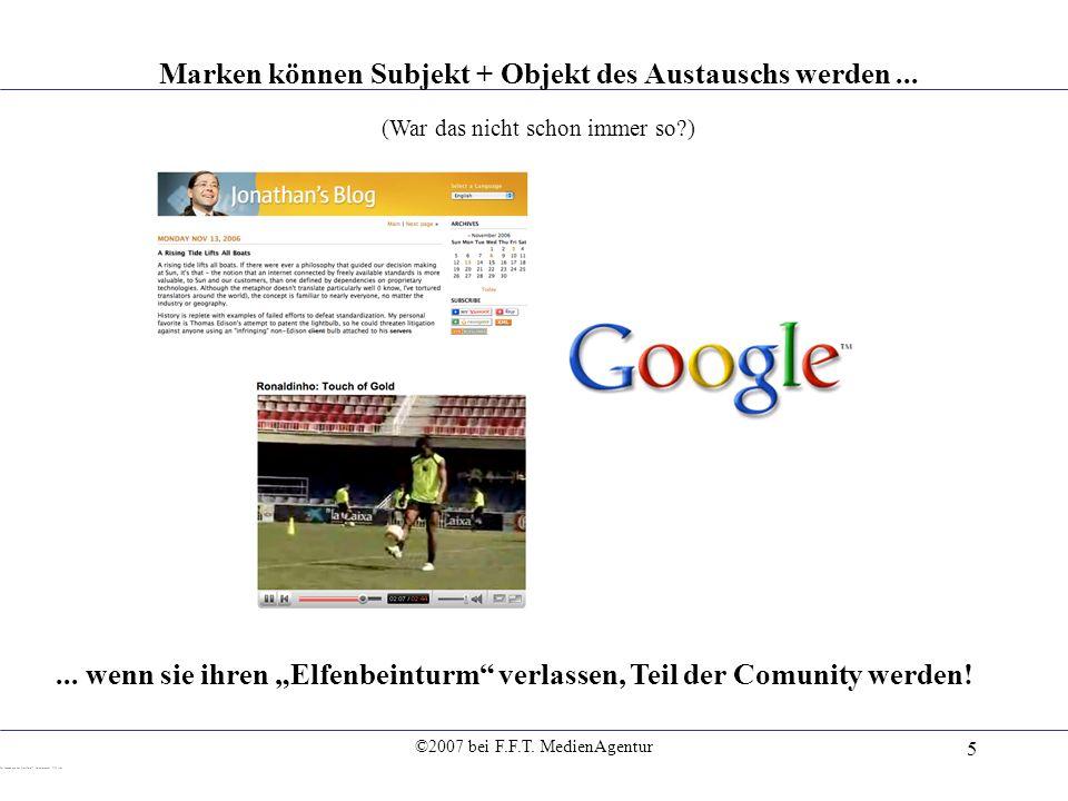 ©2007 bei F.F.T. MedienAgentur 5 Marken können Subjekt + Objekt des Austauschs werden... (War das nicht schon immer so?)... wenn sie ihren Elfenbeintu