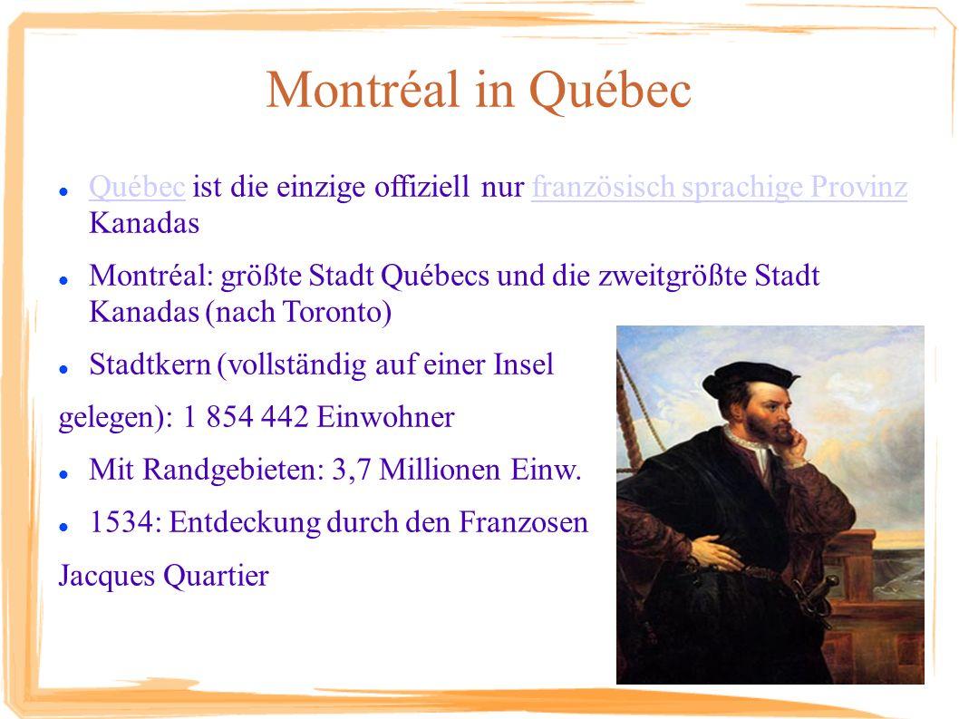 Montréal in Québec Québec ist die einzige offiziell nur französisch sprachige Provinz Kanadas Québecfranzösisch sprachige Provinz Montréal: größte Sta