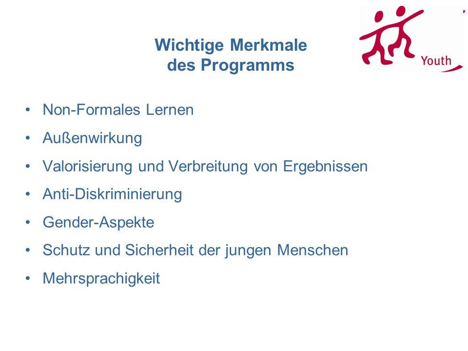 Wichtige Merkmale des Programms Non-Formales Lernen Außenwirkung Valorisierung und Verbreitung von Ergebnissen Anti-Diskriminierung Gender-Aspekte Schutz und Sicherheit der jungen Menschen Mehrsprachigkeit
