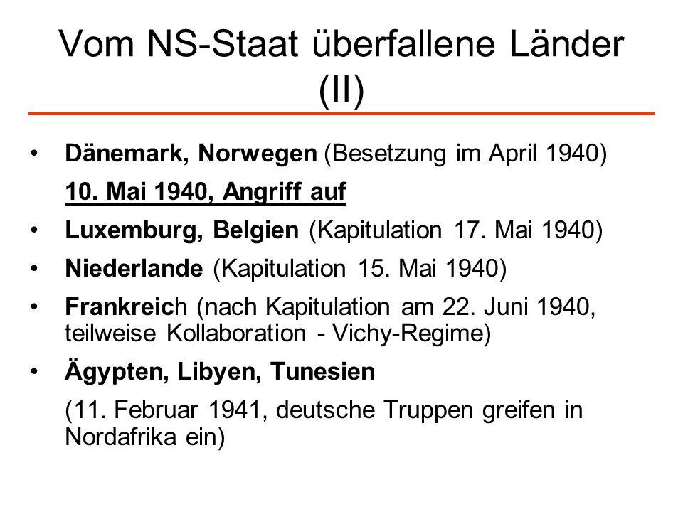 Vom NS-Staat überfallene Länder (II) Dänemark, Norwegen (Besetzung im April 1940) 10. Mai 1940, Angriff auf Luxemburg, Belgien (Kapitulation 17. Mai 1