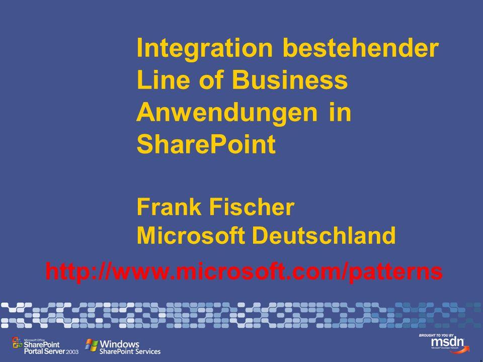 Integration bestehender Line of Business Anwendungen in SharePoint Frank Fischer Microsoft Deutschland http://www.microsoft.com/patterns