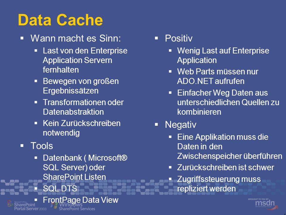 Data Cache Wann macht es Sinn: Last von den Enterprise Application Servern fernhalten Bewegen von großen Ergebnissätzen Transformationen oder Datenabs