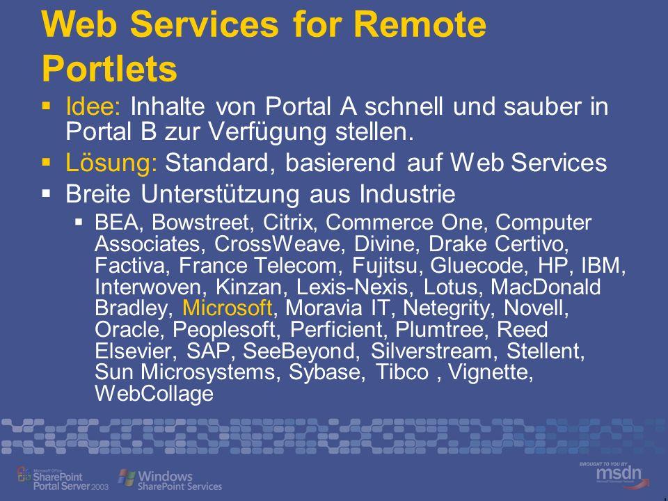 Web Services for Remote Portlets Idee: Inhalte von Portal A schnell und sauber in Portal B zur Verfügung stellen. Lösung: Standard, basierend auf Web