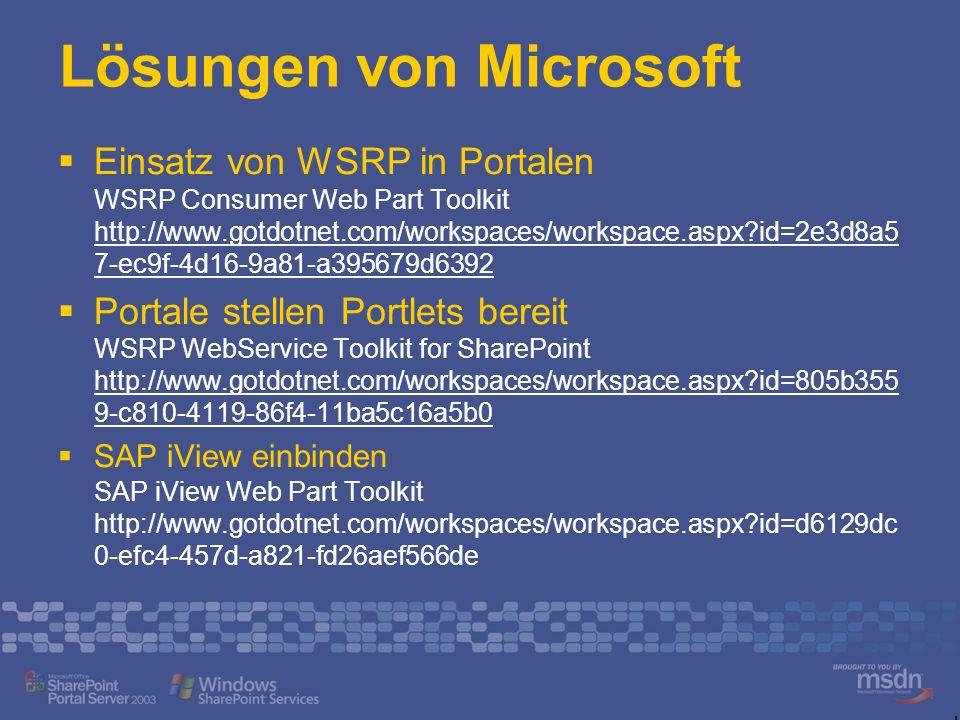 Lösungen von Microsoft Einsatz von WSRP in Portalen WSRP Consumer Web Part Toolkit http://www.gotdotnet.com/workspaces/workspace.aspx?id=2e3d8a5 7-ec9