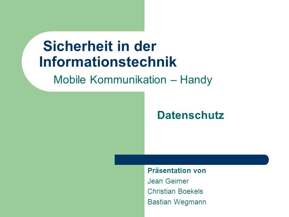 Sicherheit in der Informationstechnik Mobile Kommunikation – Handy Datenschutz Präsentation von Jean Geimer Christian Boekels Bastian Wegmann