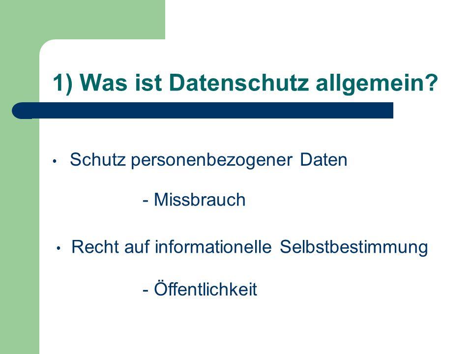 1) Was ist Datenschutz allgemein? Schutz personenbezogener Daten Recht auf informationelle Selbstbestimmung - Missbrauch - Öffentlichkeit