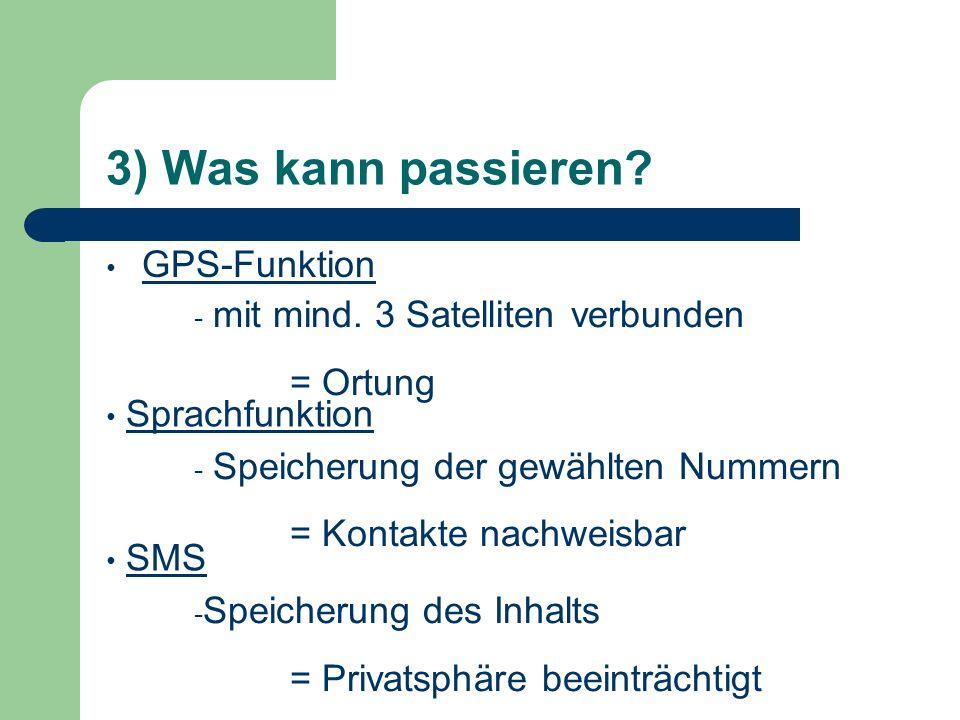 3) Was kann passieren? GPS-Funktion Sprachfunktion - Speicherung der gewählten Nummern = Kontakte nachweisbar - mit mind. 3 Satelliten verbunden = Ort