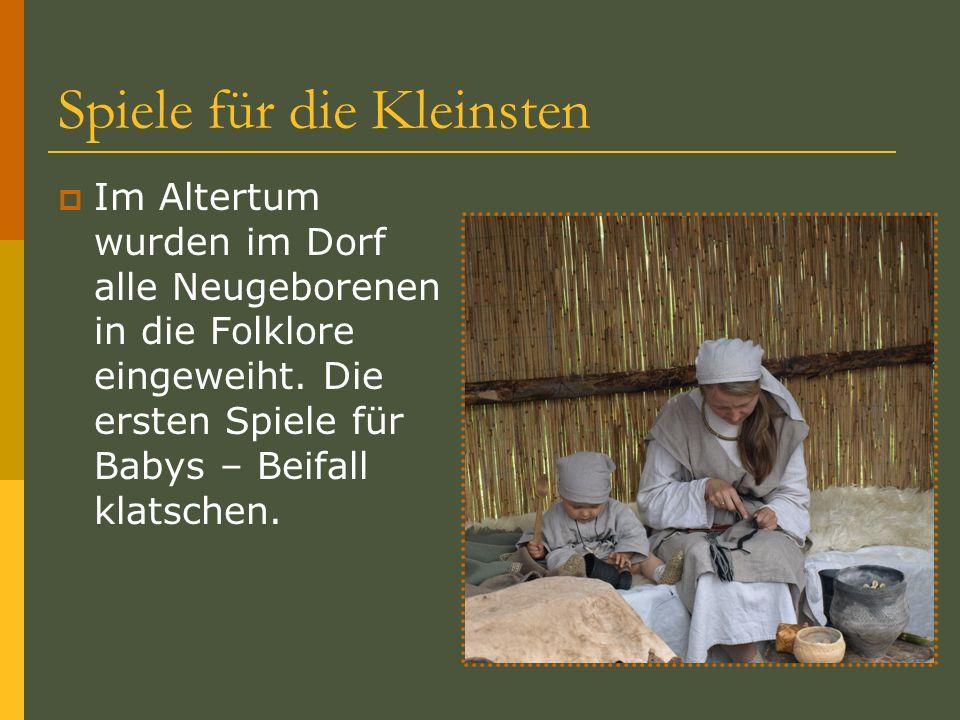 Spiele für die Kleinsten Im Altertum wurden im Dorf alle Neugeborenen in die Folklore eingeweiht. Die ersten Spiele für Babys – Beifall klatschen.