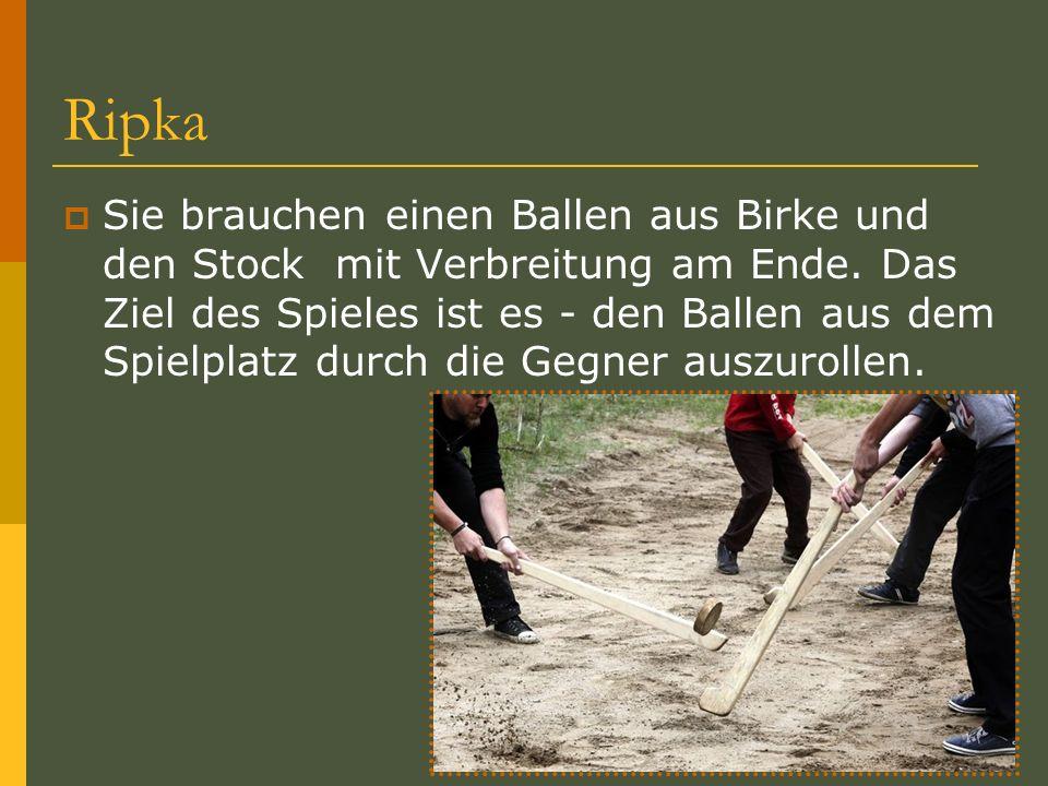 Ripka Sie brauchen einen Ballen aus Birke und den Stock mit Verbreitung am Ende. Das Ziel des Spieles ist es - den Ballen aus dem Spielplatz durch die